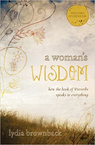 A womans wisdom how the book of proverbs speaks to everything a womans wisdom how the book of proverbs speaks to everything kindle edition by lydia brownback religion spirituality kindle ebooks amazon fandeluxe Choice Image