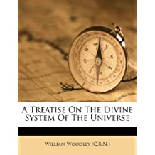 A Treatise on the Divine System of the Universe