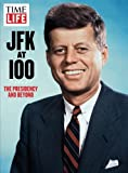 img - for TIME-LIFE JFK at 100: The Presidency and Beyond book / textbook / text book