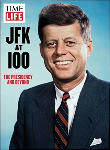 Time Life Jfk At 100 The Presidency And Beyond The Editors Of Time