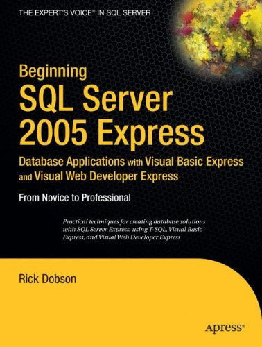 Beginning SQL Server 2005 Express Database Applications with Visual Basic Express and Visual Web Developer Express: From Novice to Professional PDF