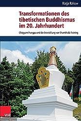 Transformationen des tibetischen Buddhismus im 20. Jahrhundert: Chögyam Trungpa und die Entwicklung von Shambhala Training (Critical Studies in ... in Religion/Religionswissenschaft (Csrrw))