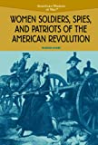 Women Soldiers, Spies, and Patriots of the American Revolution, Martha Kneib, 0823944549
