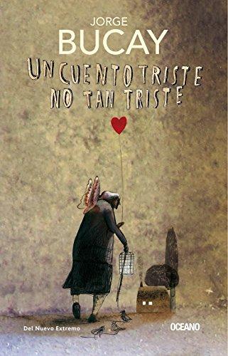 Un cuento triste no tan triste (Biblioteca Jorge Bucay) (Spanish Edition) (El Camino De La Felicidad Jorge Bucay)
