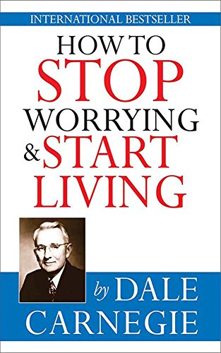 how-to-stop-worrying-start-living