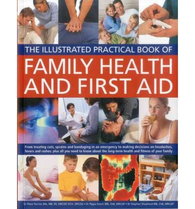 Download Family Health and First Aid: From Treating Cuts, Sprains and Bandaging in an Emergency to Making Decisions on Headaches, Fevers and Rashes: Plus All You Need to Know About the Long-term Health and Fitness of Your Family (Paperback) - Common ebook