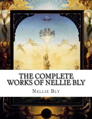 The Complete Works of Nellie Bly