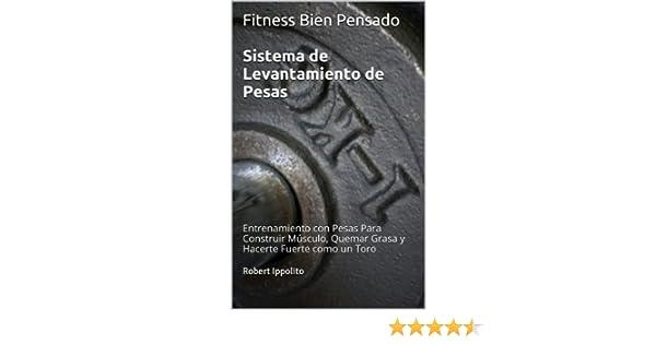 Amazon.com: Fitness Bien Pensado Sistema de Levantamiento de Pesas: Entrenamiento con Pesas Para Construir Músculo, Quemar Grasa y Hacerte Fuerte como un ...