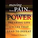 Moving from Pain to Power: Breaking Life Cycles that Lead to Defeat | William D. Pointer