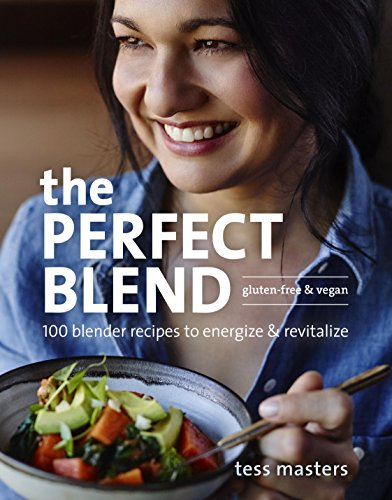 The Perfect Blend: 100 Blender Recipes to Energize and Revitalize cover
