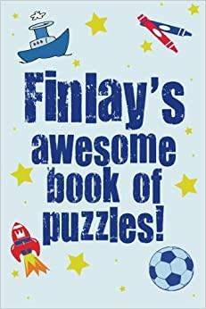 Book Finlay's Awesome Book Of Puzzles!: Children's puzzle book containing 20 unique personalised name puzzles as well as 80 other fun brain-teasers.