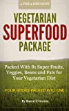 Vegetarian Superfoods Package - Packed With 81 Super Fruits, Veggies, Beans and Fats for Your Vegetarian Diet (Superfoods Series Book 12)