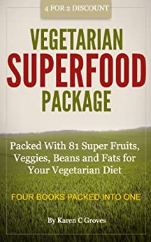 Vegetarian Superfoods Package - Packed With 81 Super Fruits, Veggies, Beans and Fats for Your Vegetarian Diet (Superfoods Series Book 12) by [Groves, Karen]