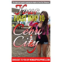 Your First Trip to Cebu City: The single man's guide to exploring the delights of Cebu City, Philippines