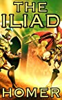 The Iliad: by Homer (Illustrated and Unabridged)