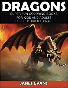 Book Dragons: Super Fun Coloring Books For Kids And Adults (Bonus: 20 Sketch Pages) by Janet Evans (2015-02-03)