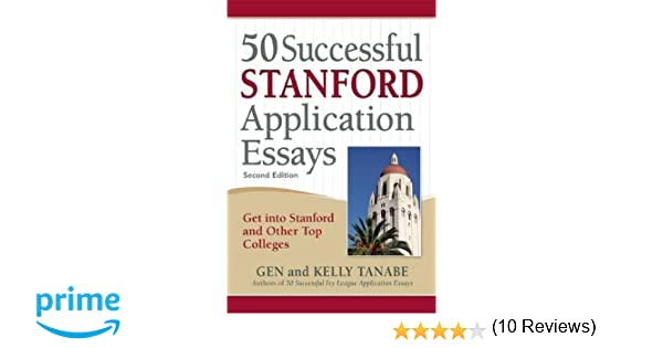successful stanford application essays get into stanford and 50 successful stanford application essays get into stanford and other top colleges gen tanabe kelly tanabe 9781617600944 com books