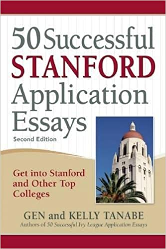 successful stanford application essays get into stanford and  50 successful stanford application essays get into stanford and other top colleges 2nd edition
