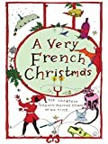 img - for A Very French Christmas: The Greatest French Holiday Stories of All Time (Very Christmas) book / textbook / text book