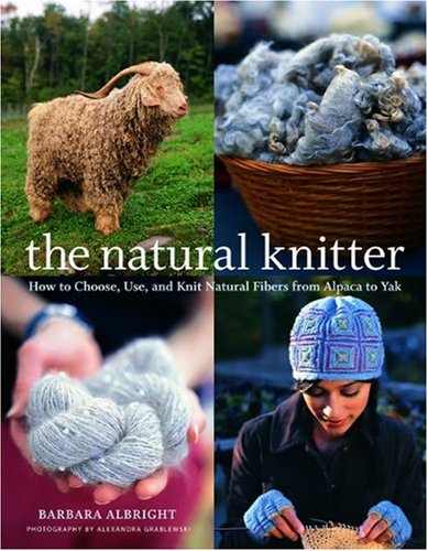 The Natural Knitter: How to Choose, Use, and Knit Natural Fibers from Alpaca to (Knitters Yarn Palette)