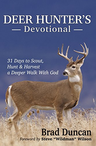 Deer Hunter's Devotional: 31 Days to Scout, Hunt, and Harvest a Deeper Walk with God