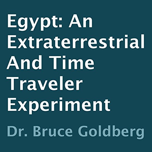 Egypt: An Extraterrestrial and Time Traveler Experiment by BruceGoldberg