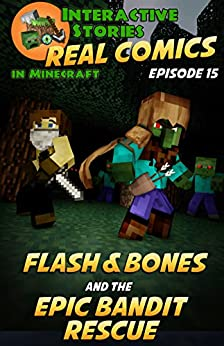 Amazing Minecraft Comics: Flash and Bones and the Epic Bandit Rescue: The Greatest Minecraft Comics for Kids (Real Comics in Minecraft - Flash and Bones Book 15) by [Crowther, Calvin]