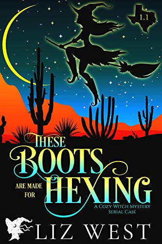 These Boots Are Made for Hexing Episode 1.1: A Cozy Witch Mystery Serial Case by [West, Liz]