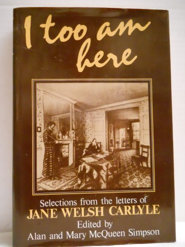 I Too Am Here  Selections From The Letters Of Jane Welsh Carlyle