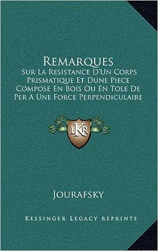 Remarques: Sur La Resistance D'Un Corps Prismatique Et Dune Piece Compose En Bois Ou En Tole de Per a Une Force Perpendiculaire a Leur Longueur (1855)