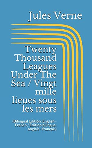 Twenty Thousand Leagues Under The Sea / Vingt mille lieues sous les mers (Bilingual Edition: English - French / Édition bilingue: anglais - français)