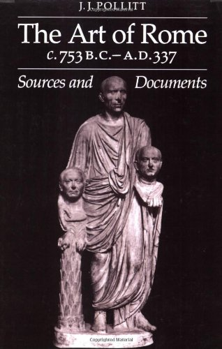 The Art of Rome c.753 B.C.-A.D. 337: Sources and Documents (Sources and Documents in the History of Art Series.)