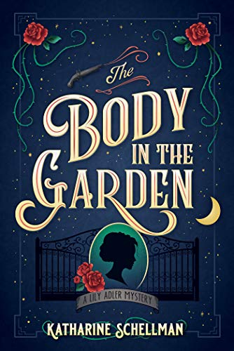 The Body in the Garden: A Lily Adler Mystery (LILY ADLER MYSTERY, A Book 1) by [Schellman, Katharine]