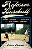 Professor Baseball: Searching for Redemption and the Perfect Lineup on the Softball Diamonds of Central Park