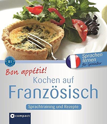 Bon appétit! Kochen auf Französisch: Rezepte und Sprachtraining: Französisch lernen für Genießer. Niveau B1