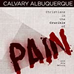 Christians in the Crucible of Pain   Skip Heitzig