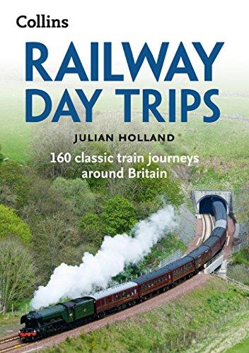 Classic Railroad - Railway Day Trips: 160 classic train journeys around Britain