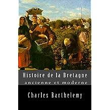 Histoire de la Bretagne ancienne et moderne (French Edition)