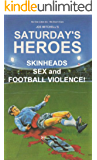 Saturday's Heroes - Skinheads, Sex And Football Violence!