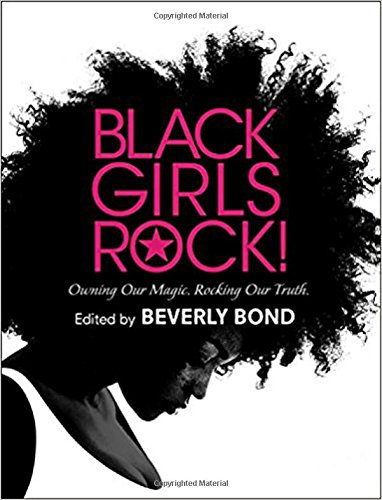 Black Girls Rock!: Owning Our Magic. Rocking Our Truth. cover