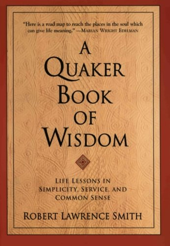 B.o.o.k A Quaker Book of Wisdom: Life Lessons In Simplicity, Service, And Common Sense<br />[K.I.N.D.L.E]