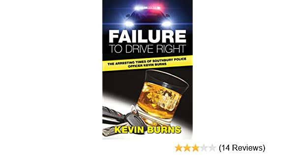 Failure to Drive Right: The arresting time of Southbury Police Officer  Kevin Burns