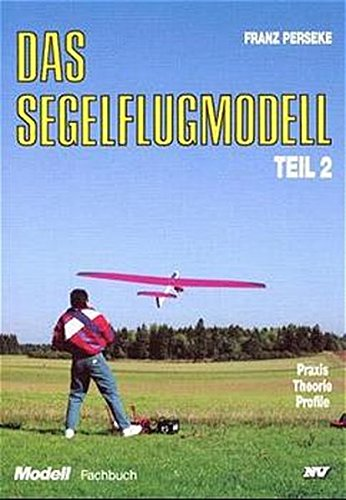 Trilogie - Das Segelflugmodell: Das Segelflugmodell, 3 Tle, Bd.2, Praxis, Theorie, Profile