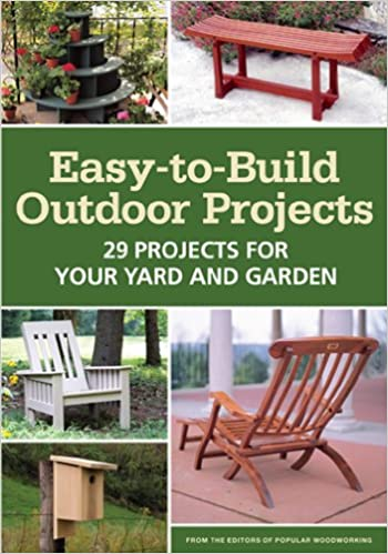 Easy To Build Outdoor Projects 29 Projects For Your Yard And Garden Popular Woodworking Editors 9781440326424 Amazon Com Books