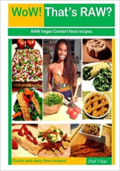 WoW! That's RAW? Deluxe Edition: Gluten and dairy free RAW vegan comfort food recipes