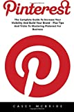 Pinterest: The Complete Guide to Increase your Visibility and Build your Brand – Plus Tips and Tricks to Mastering Pinterest for Business (Home Based ... Pinterest Marketing, Pinterest For Business)