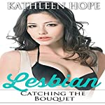 Lesbian: Catching the Bouquet | Kathleen Hope
