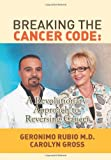 Breaking the Cancer Code, Rubio and Carolyn Gross, 1483660486