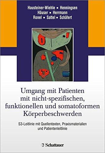 Umgang mit Patienten mit nicht-spezifischen, funktionellen und somatoformen Körperbeschwerden: S3-Leitlinien mit Quellentexten, Praxismaterialien und Patientenleitlinie