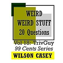 Weird Weird Stuff (TrivGuy 99 Cents Series Book 18)
